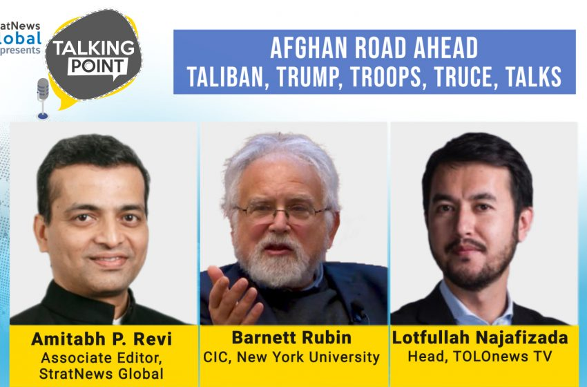 Afghan Road Ahead: Taliban, Trump, Troops, Truce, Talks