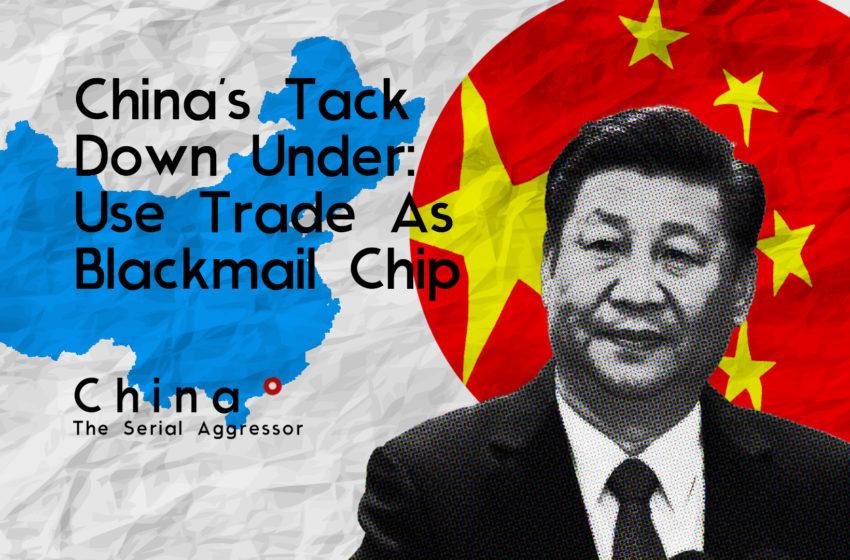 China's Tack Down Under: Use Trade As Blackmail Chip
