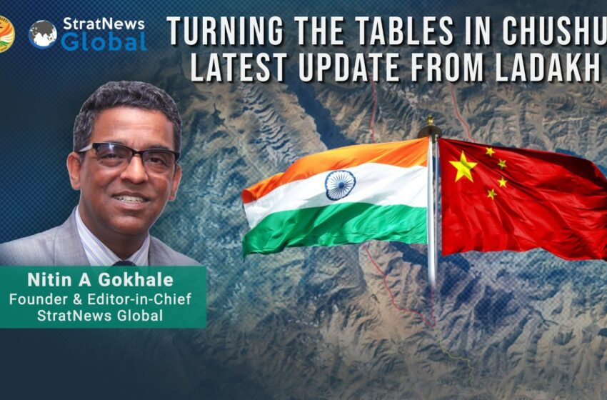 Turning The Tables In Chushul: Latest Update From Ladakh