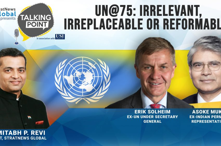 UN@75: Irrelevant, Irreplaceable or Reformable ?