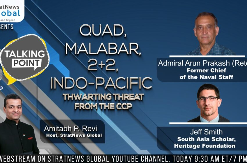 Quad, Malabar, 2+2, Indo-Pacific: Thwarting The Threat From The CCP