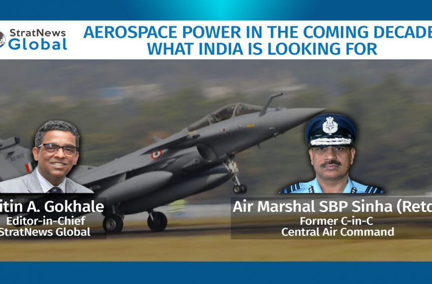 Aerospace Power In The Coming Decade: What India Is Looking For